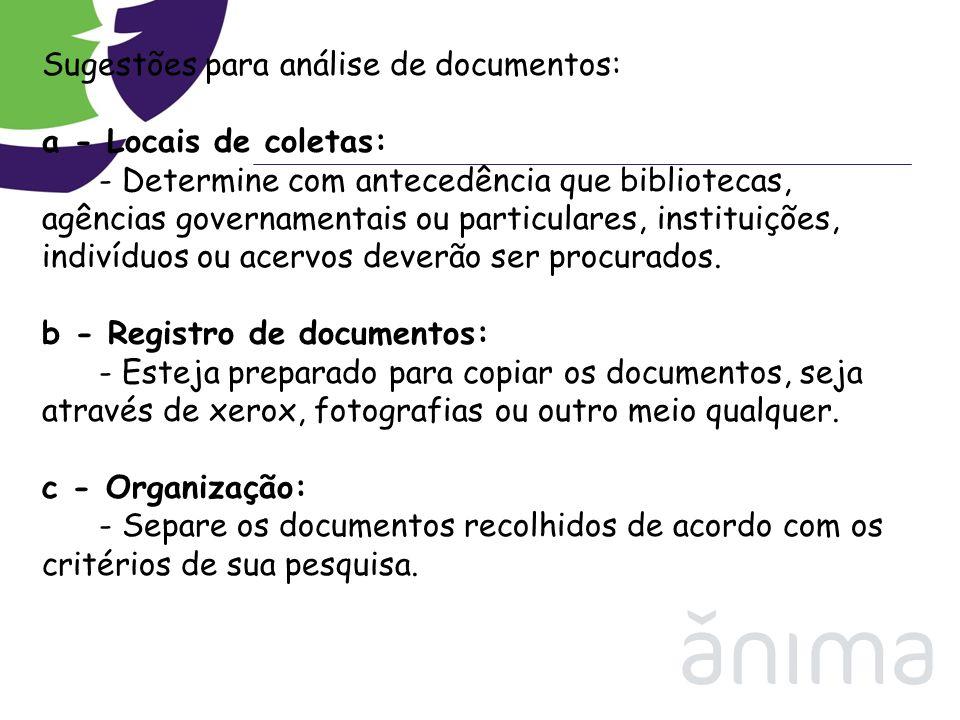 Sugestões para análise de documentos: a - Locais de coletas: - Determine com antecedência que bibliotecas, agências governamentais ou particulares, in