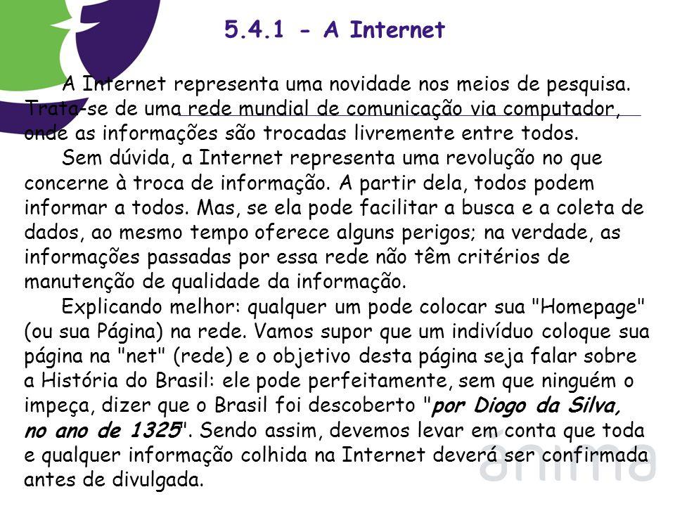 5.4.1 - A Internet A Internet representa uma novidade nos meios de pesquisa. Trata-se de uma rede mundial de comunicação via computador, onde as infor