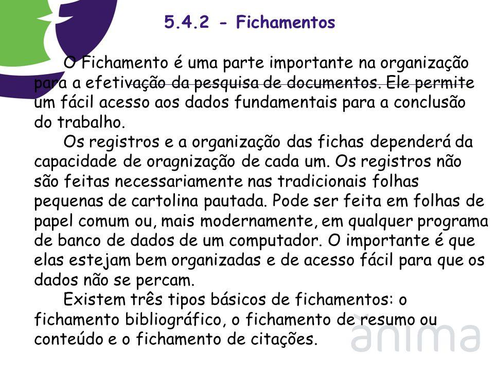 5.4.2 - Fichamentos O Fichamento é uma parte importante na organização para a efetivação da pesquisa de documentos. Ele permite um fácil acesso aos da