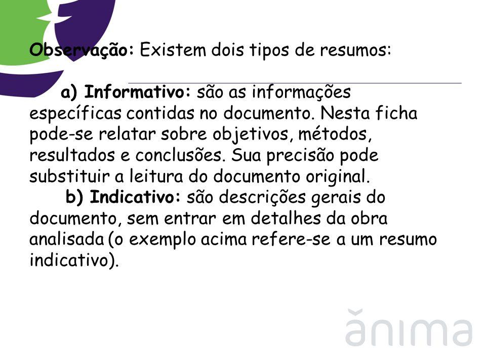 Observação: Existem dois tipos de resumos: a) Informativo: são as informações específicas contidas no documento. Nesta ficha pode-se relatar sobre obj