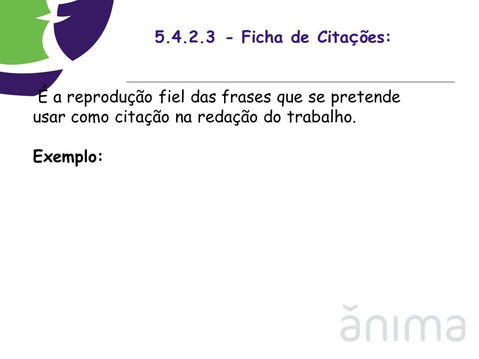 5.4.2.3 - Ficha de Cita ç ões: É a reprodução fiel das frases que se pretende usar como citação na redação do trabalho. Exemplo: