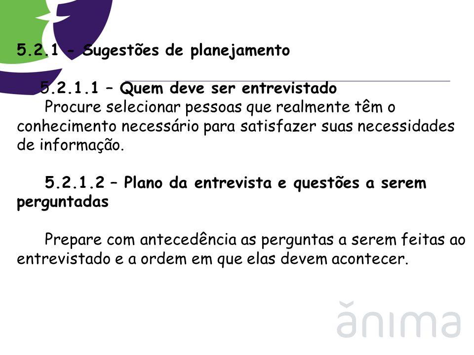 5.2.1 - Sugestões de planejamento 5.2.1.1 – Quem deve ser entrevistado Procure selecionar pessoas que realmente têm o conhecimento necessário para sat