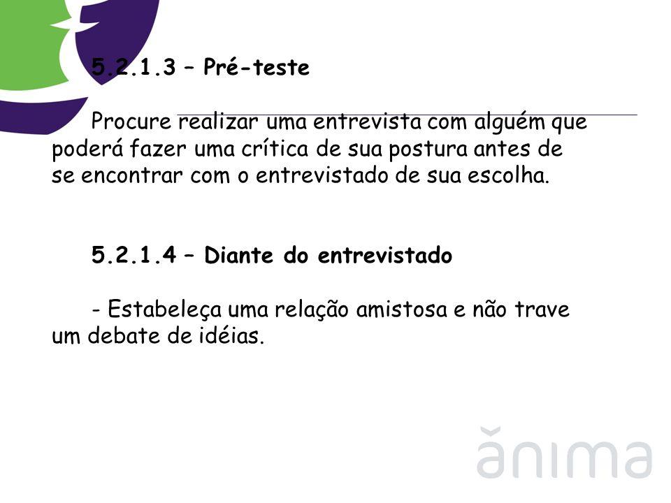 5.2.1.3 – Pré-teste Procure realizar uma entrevista com alguém que poderá fazer uma crítica de sua postura antes de se encontrar com o entrevistado de