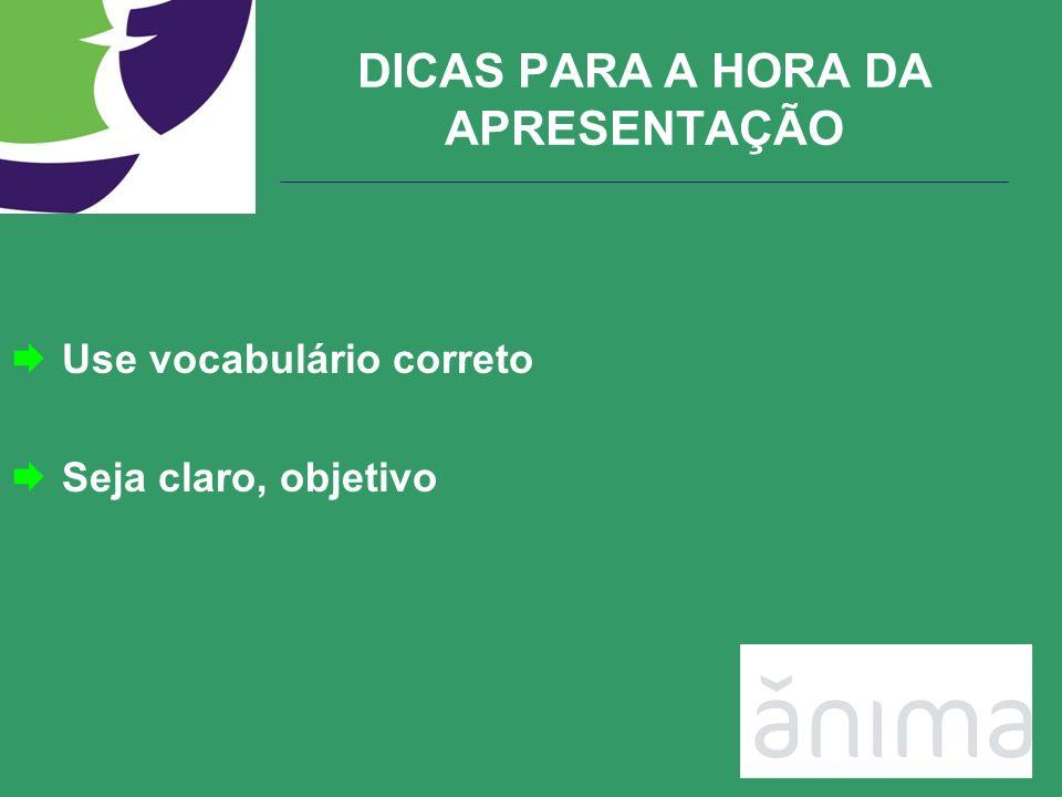 DICAS PARA A HORA DA APRESENTAÇÃO Use vocabulário correto Seja claro, objetivo