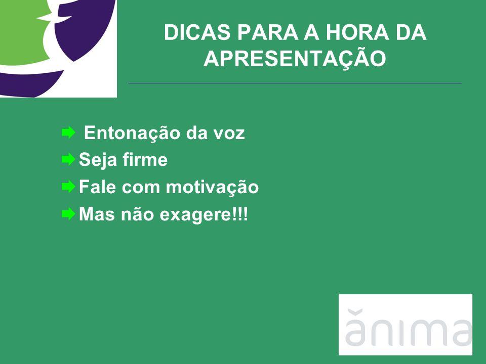 DICAS PARA A HORA DA APRESENTAÇÃO Entonação da voz Seja firme Fale com motivação Mas não exagere!!!