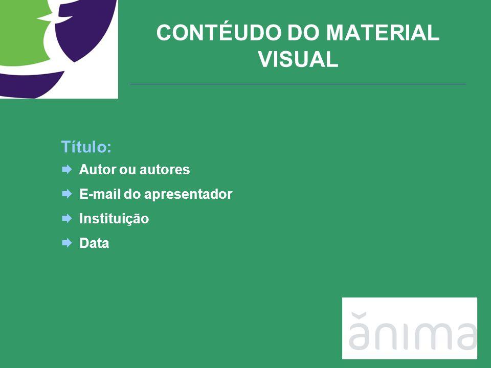 CONTÉUDO DO MATERIAL VISUAL Título: Autor ou autores E-mail do apresentador Instituição Data