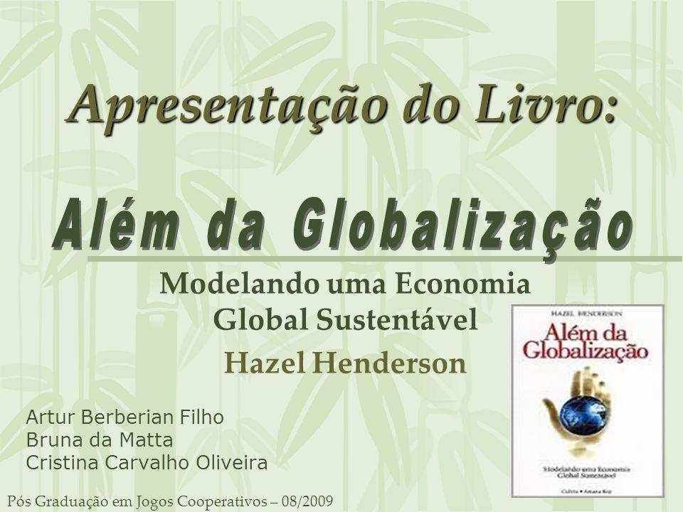 Artur Berberian Filho Bruna da Matta Cristina Carvalho Oliveira Apresentação do Livro: Modelando uma Economia Global Sustentável Hazel Henderson Pós G