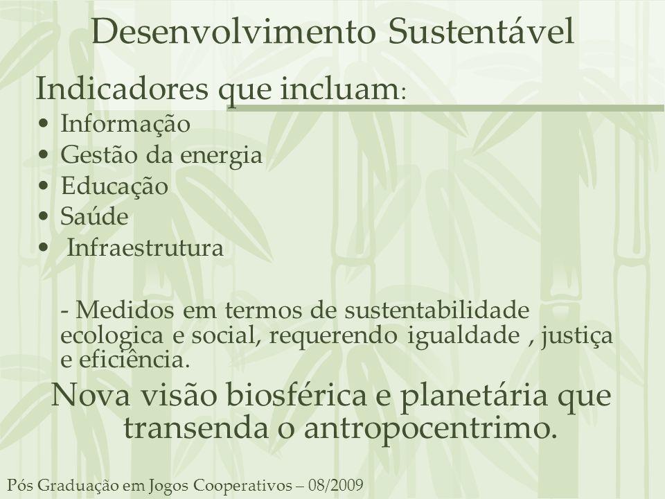 Desenvolvimento Sustentável Indicadores que incluam : Informação Gestão da energia Educação Saúde Infraestrutura - Medidos em termos de sustentabilida