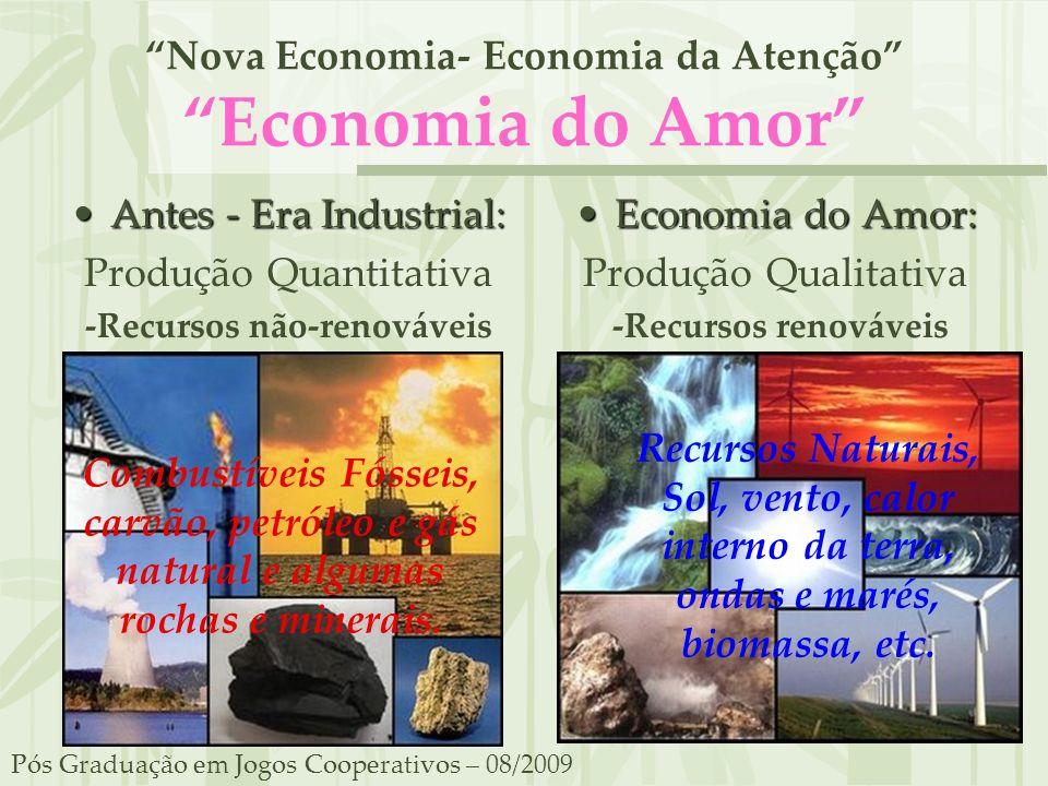 Nova Economia- Economia da Atenção Economia do Amor Antes - Era Industrial:Antes - Era Industrial: Produção Quantitativa -Recursos não-renováveis Econ