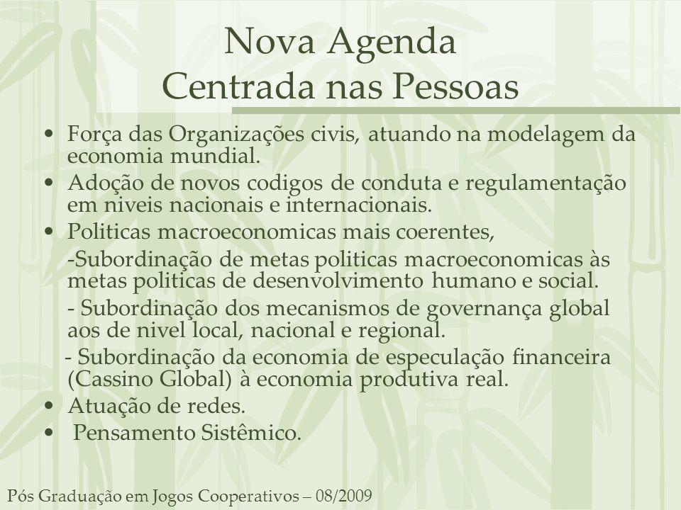 Nova Agenda Centrada nas Pessoas Força das Organizações civis, atuando na modelagem da economia mundial. Adoção de novos codigos de conduta e regulame