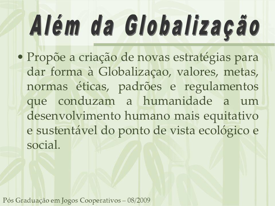 Propõe a criação de novas estratégias para dar forma à Globalizaçao, valores, metas, normas éticas, padrões e regulamentos que conduzam a humanidade a