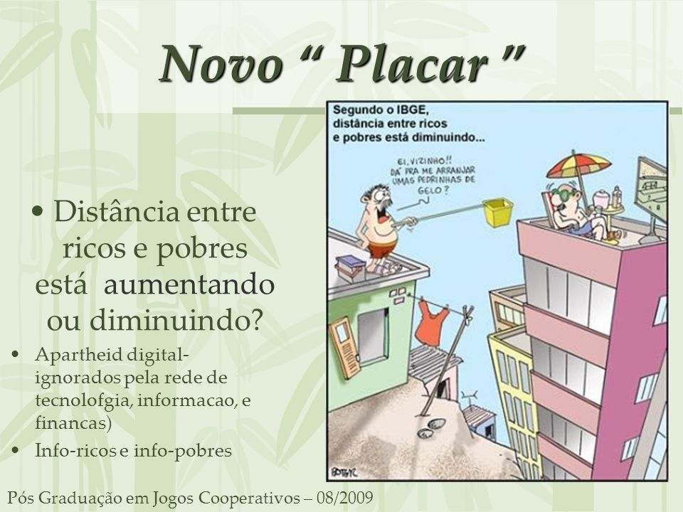 Novo Placar Novo Placar Distância entre ricos e pobres está aumentando ou diminuindo? Apartheid digital- ignorados pela rede de tecnolofgia, informaca