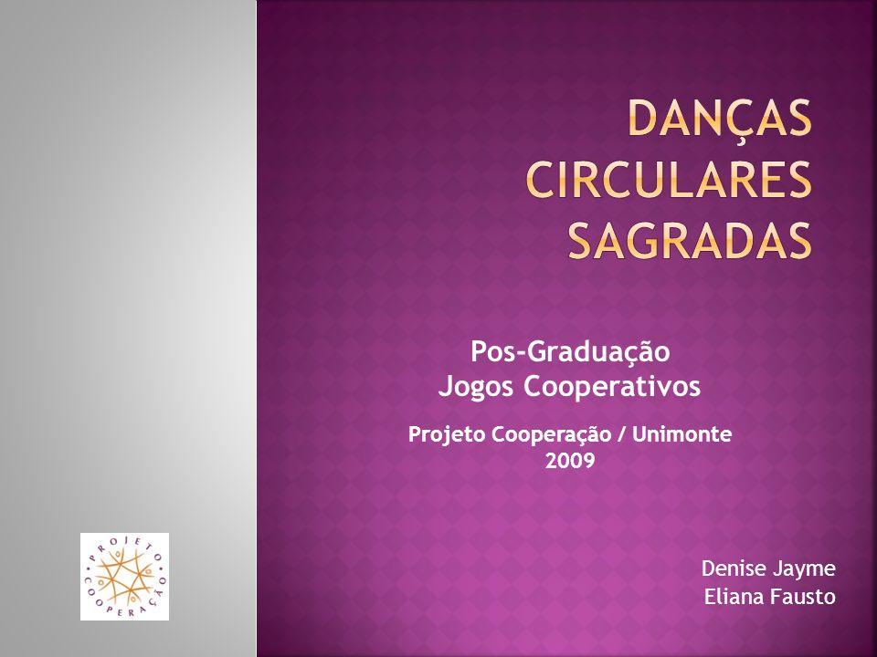Denise Jayme Eliana Fausto Pos-Graduação Jogos Cooperativos Projeto Cooperação / Unimonte 2009