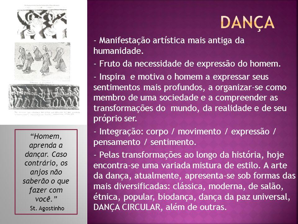 Homem, aprenda a dançar. Caso contrário, os anjos não saberão o que fazer com você. St. Agostinho - Manifestação artística mais antiga da humanidade.