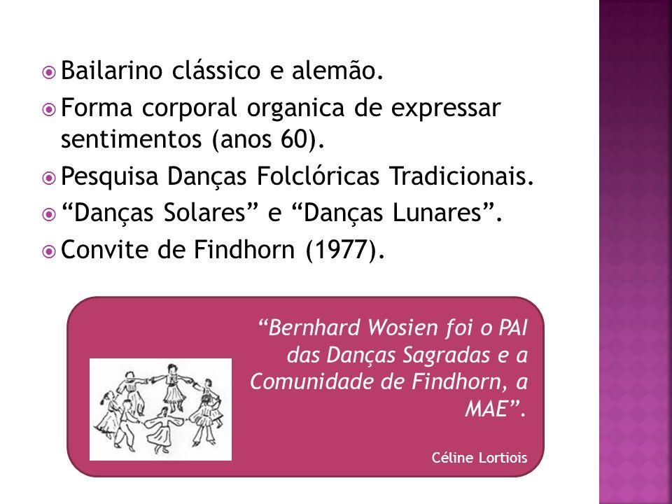 Bernhard Wosien foi o PAI das Danças Sagradas e a Comunidade de Findhorn, a MAE. Céline Lortiois Bailarino clássico e alemão. Forma corporal organica