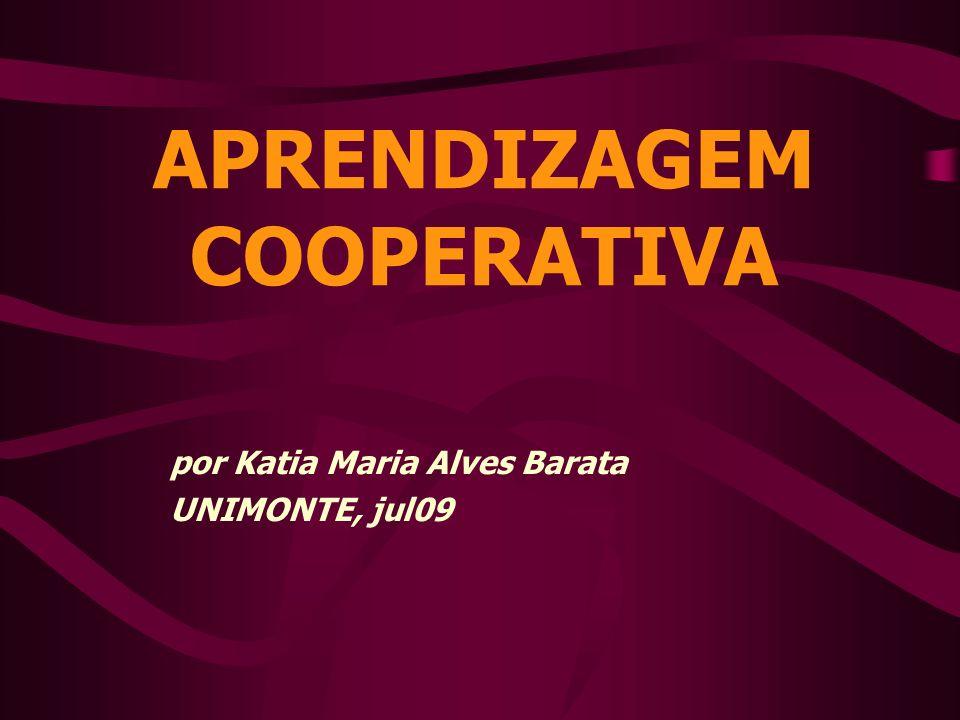 APRENDIZAGEM COOPERATIVA por Katia Maria Alves Barata UNIMONTE, jul09
