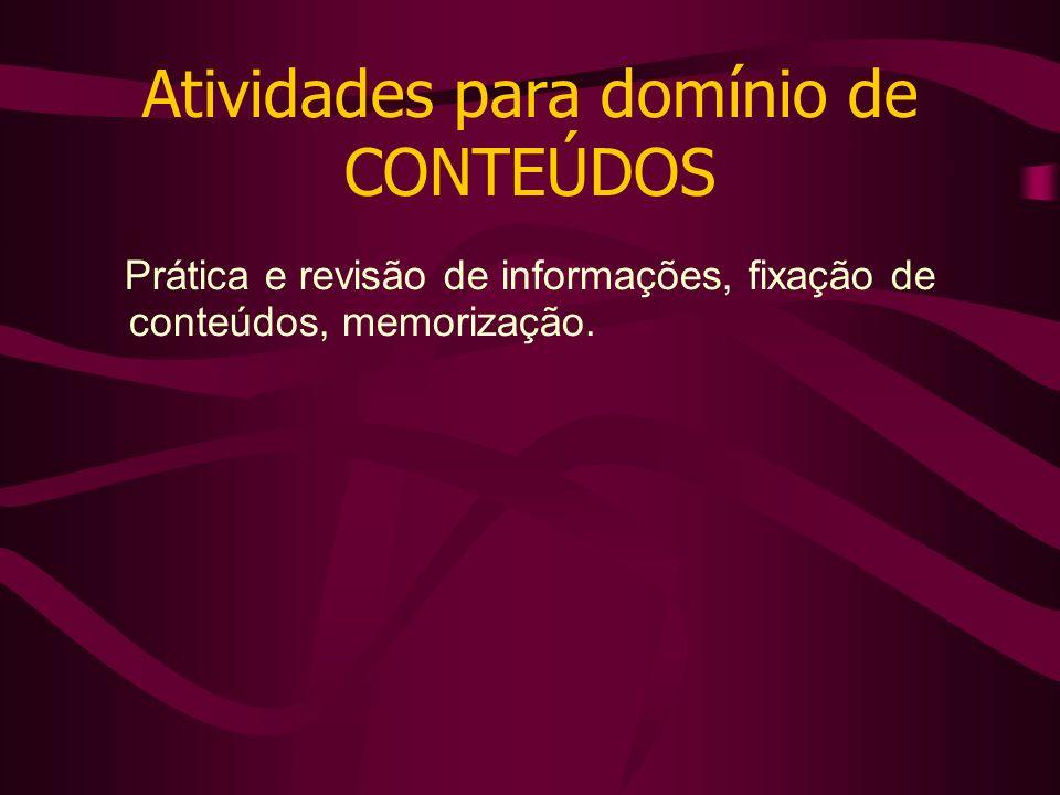 Atividades para domínio de CONTEÚDOS Prática e revisão de informações, fixação de conteúdos, memorização.