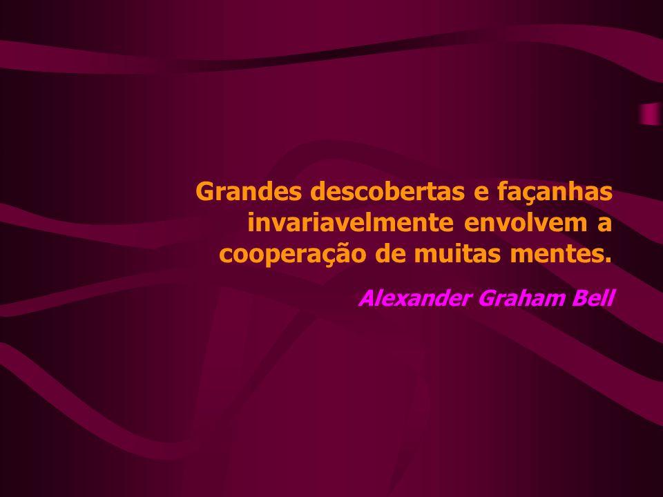 Grandes descobertas e façanhas invariavelmente envolvem a cooperação de muitas mentes.
