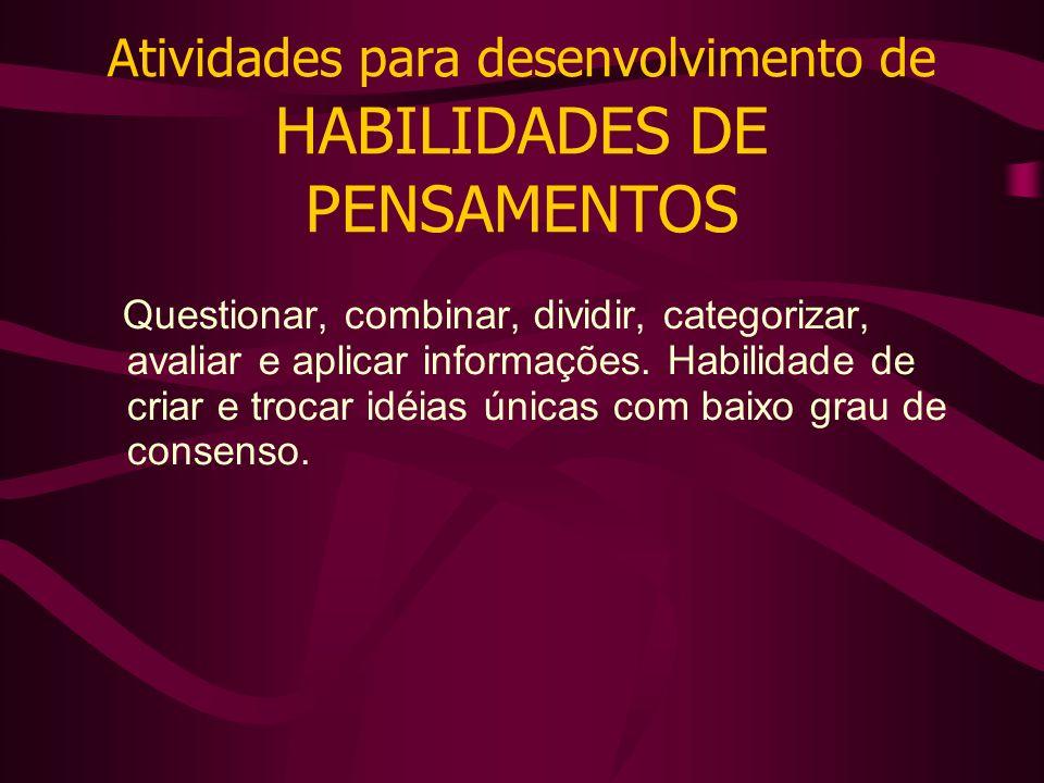 Atividades para desenvolvimento de HABILIDADES DE PENSAMENTOS Questionar, combinar, dividir, categorizar, avaliar e aplicar informações.