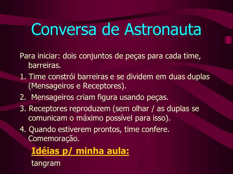 Conversa de Astronauta Para iniciar: dois conjuntos de peças para cada time, barreiras.