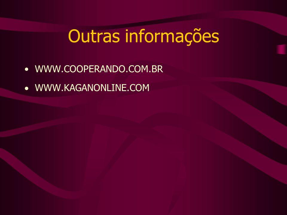 Outras informações WWW.COOPERANDO.COM.BR WWW.KAGANONLINE.COM