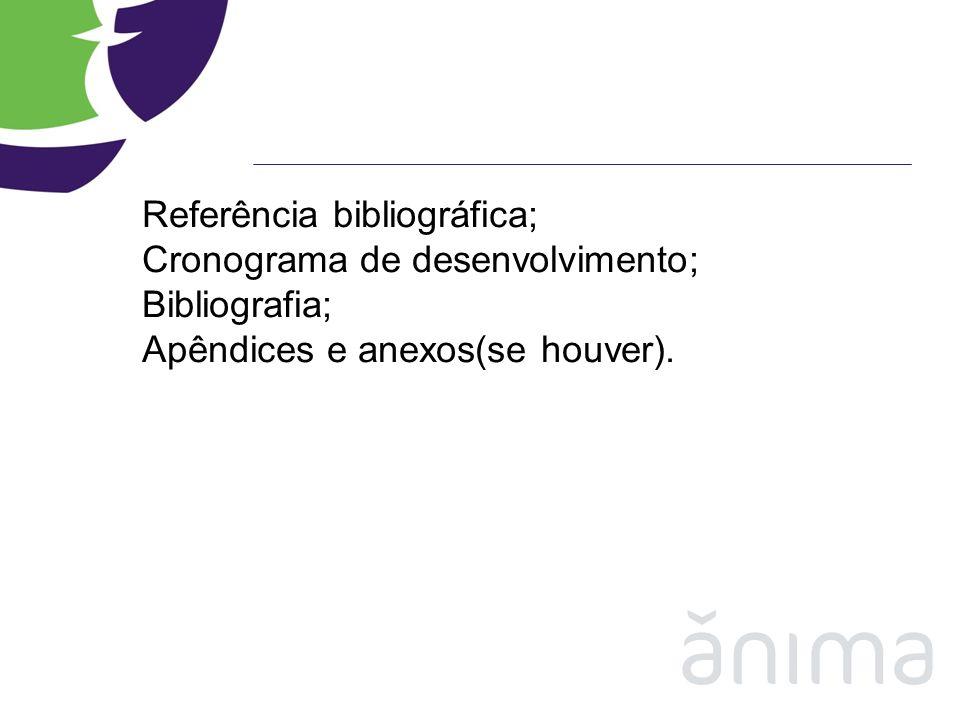 Referência bibliográfica; Cronograma de desenvolvimento; Bibliografia; Apêndices e anexos(se houver).
