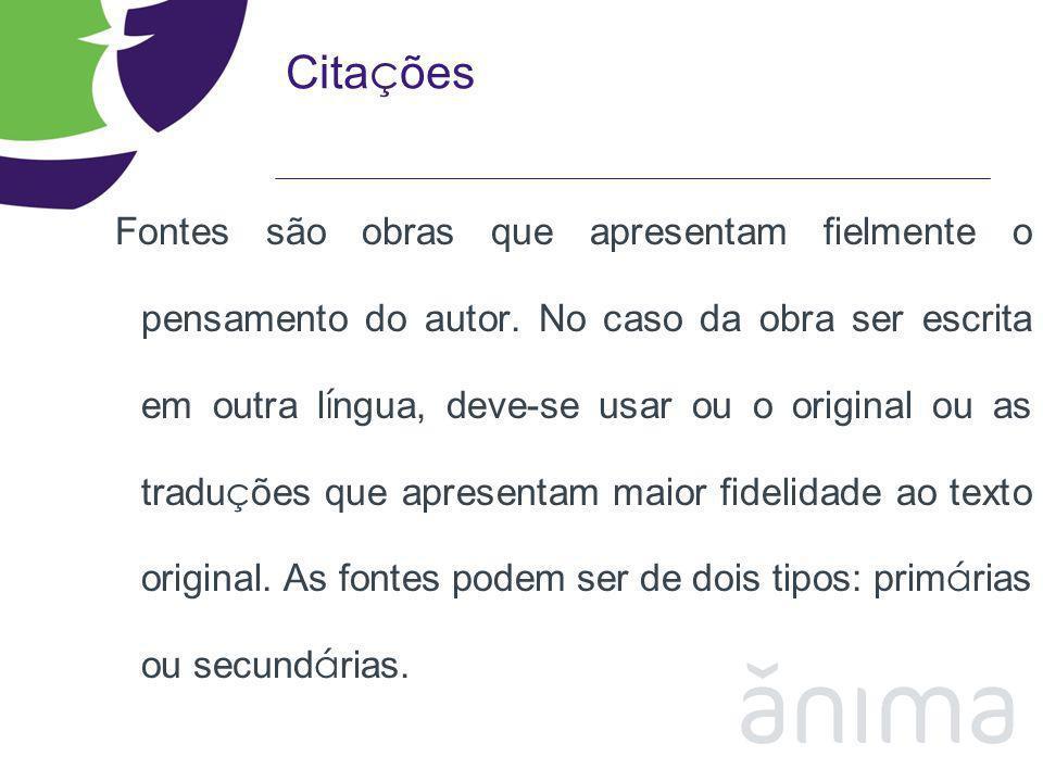 Cita ç ões Fontes são obras que apresentam fielmente o pensamento do autor. No caso da obra ser escrita em outra l í ngua, deve-se usar ou o original