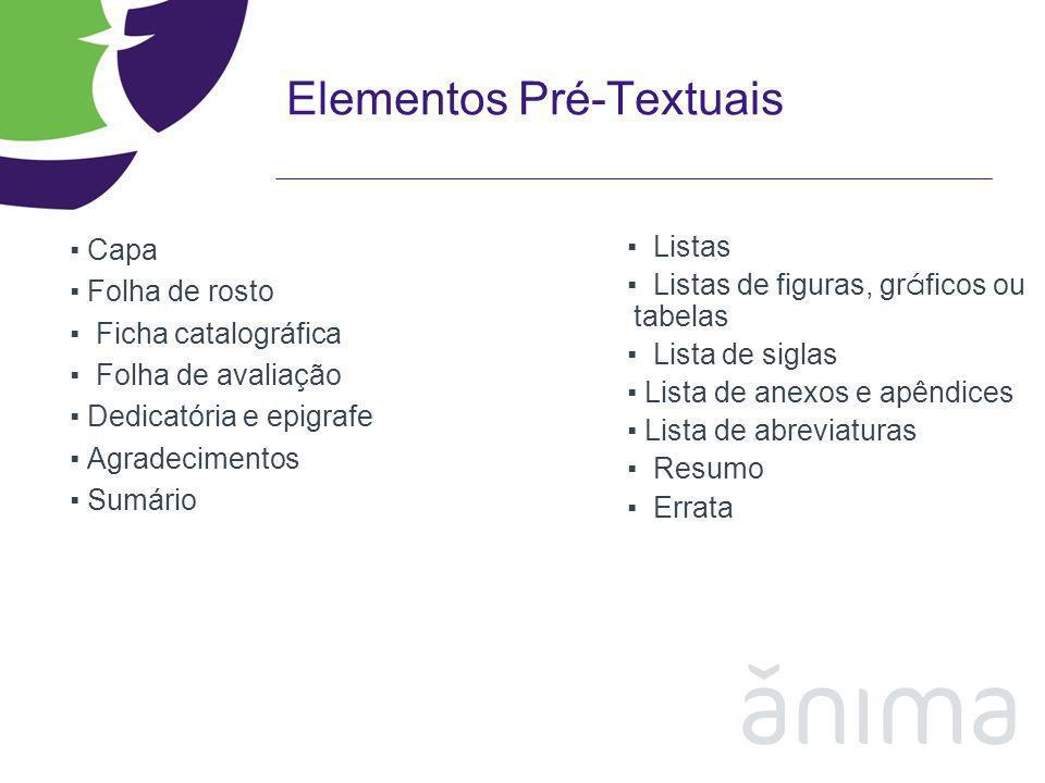 Elementos Pré-Textuais Capa Folha de rosto Ficha catalográfica Folha de avaliação Dedicatória e epigrafe Agradecimentos Sumário Listas Listas de figur