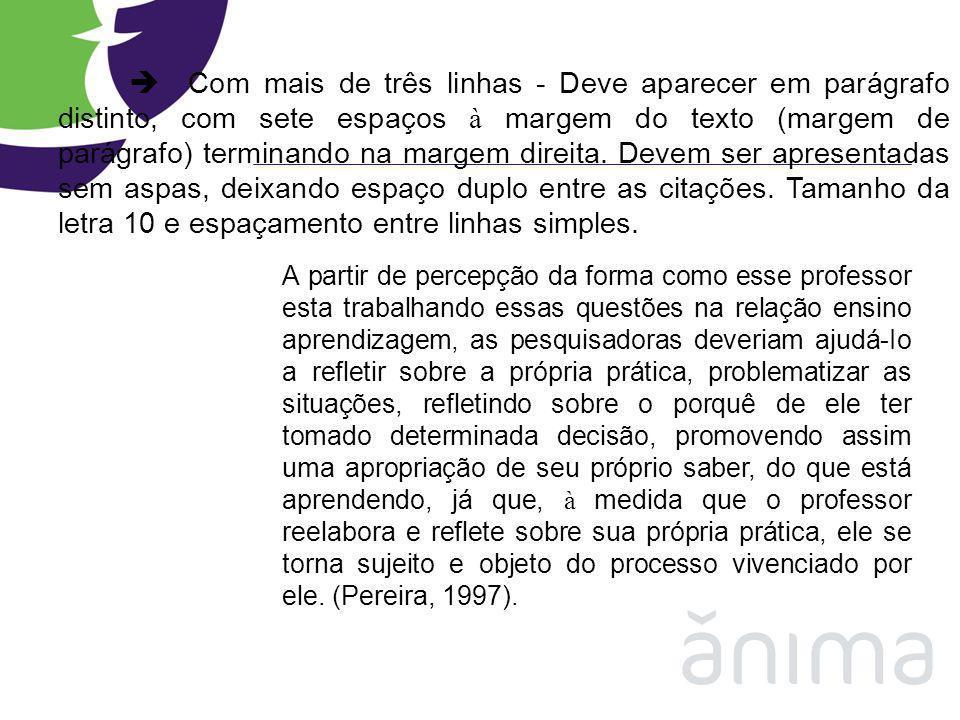 Com mais de três linhas - Deve aparecer em parágrafo distinto, com sete espaços à margem do texto (margem de parágrafo) terminando na margem direita.