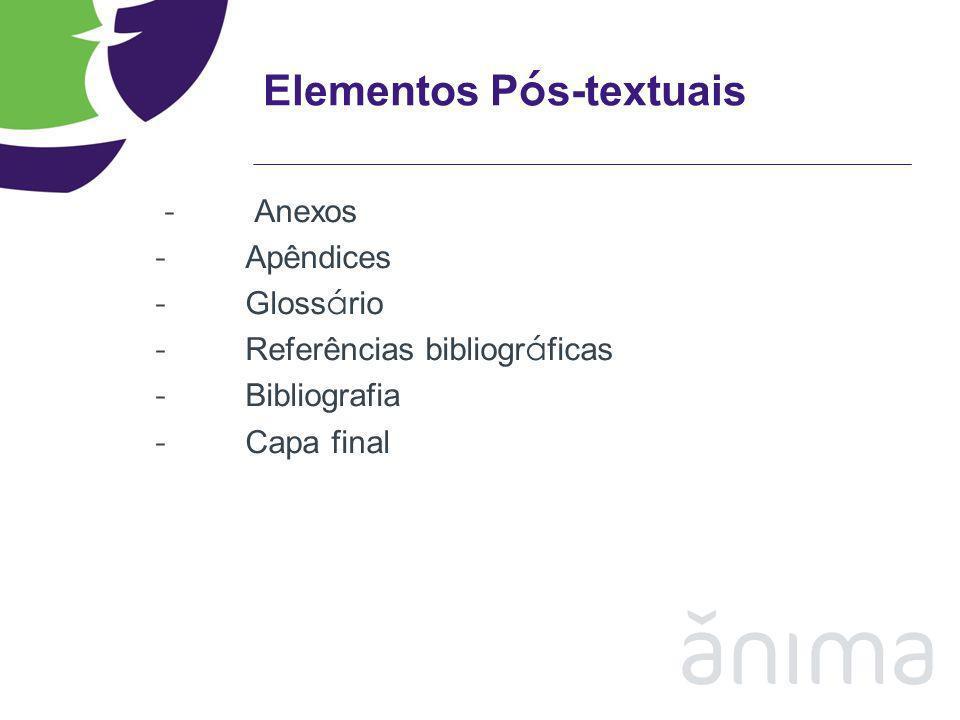 Elementos P ó s-textuais - Anexos - Apêndices - Gloss á rio - Referências bibliogr á ficas - Bibliografia - Capa final
