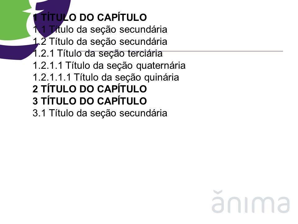 1 TÍTULO DO CAPÍTULO 1.1 Título da seção secundária 1.2 Título da seção secundária 1.2.1 Título da seção terciária 1.2.1.1 Título da seção quaternária