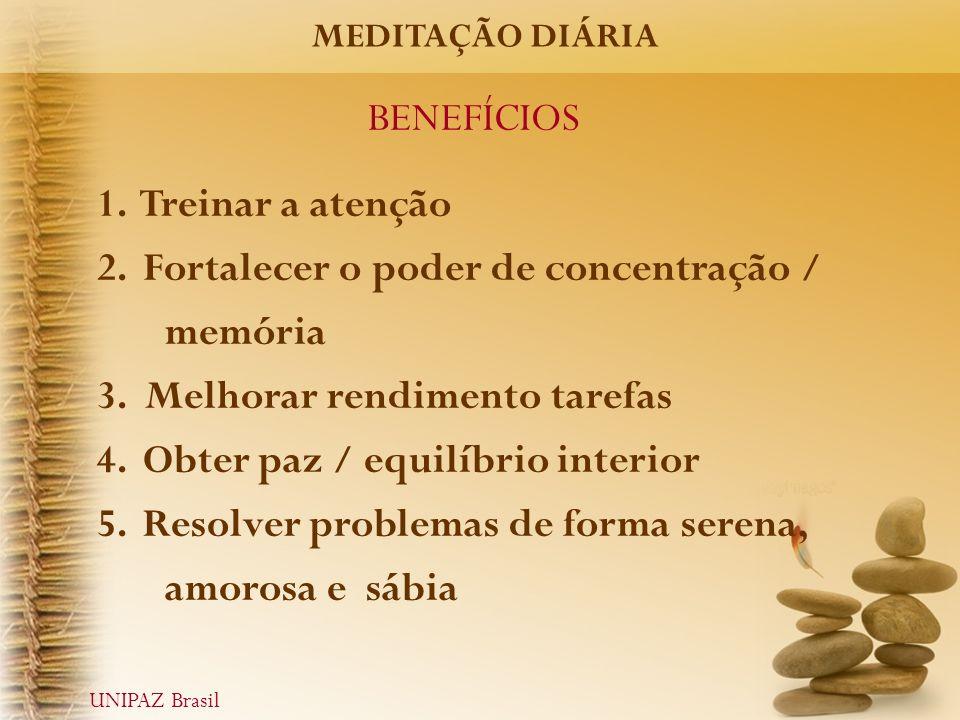 BENEFÍCIOS 1. Treinar a atenção 2. Fortalecer o poder de concentração / memória 3. Melhorar rendimento tarefas 4. Obter paz / equilíbrio interior 5. R