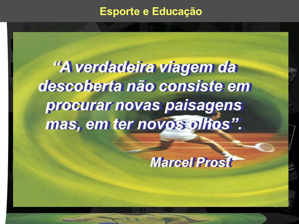 UNICAMPUNICAMP UNICAMPUNICAMP Esporte e Educação A verdadeira viagem da descoberta não consiste em procurar novas paisagens mas, em ter novos olhos. M