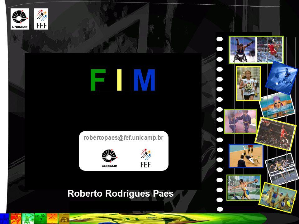 Roberto Rodrigues Paes F I M robertopaes@fef.unicamp.br