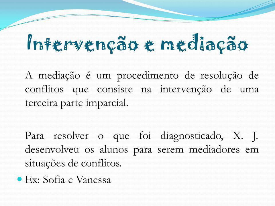 Intervenção e mediação A mediação é um procedimento de resolução de conflitos que consiste na intervenção de uma terceira parte imparcial. Para resolv