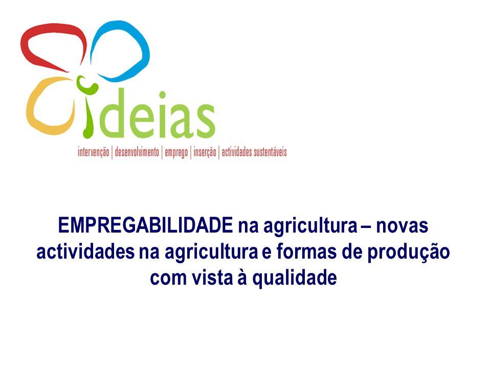 EMPREGABILIDADE na agricultura – novas actividades na agricultura e formas de produção com vista à qualidade