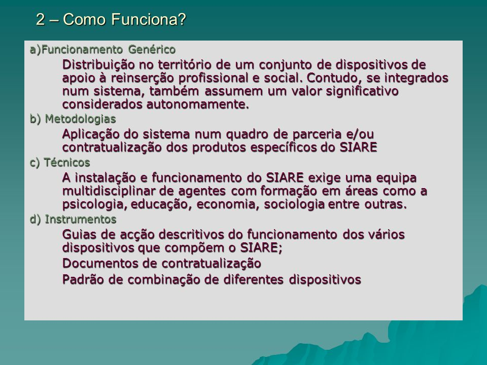 2 – Como Funciona? a)Funcionamento Genérico Distribuição no território de um conjunto de dispositivos de apoio à reinserção profissional e social. Con