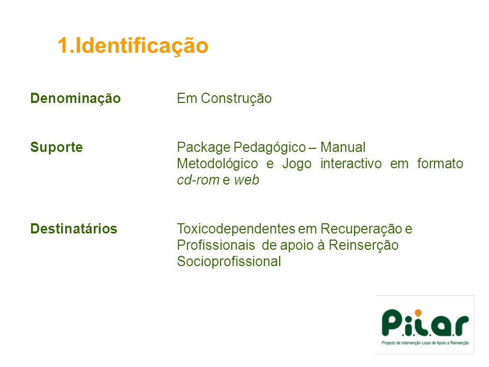 1.Identificação DenominaçãoEm Construção SuportePackage Pedagógico – Manual Metodológico e Jogo interactivo em formato cd-rom e web DestinatáriosToxic