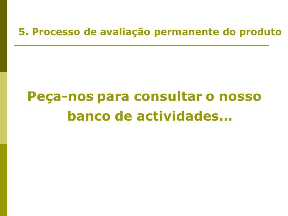 5. Processo de avaliação permanente do produto Peça-nos para consultar o nosso banco de actividades…