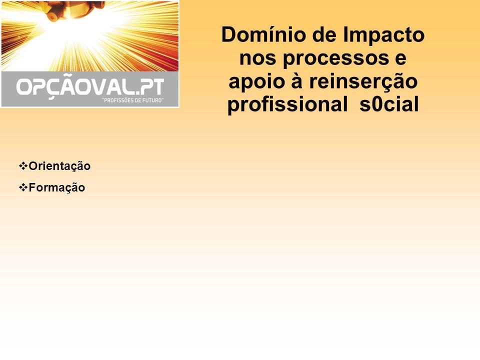 Domínio de Impacto nos processos e apoio à reinserção profissional s0cial Orientação Formação