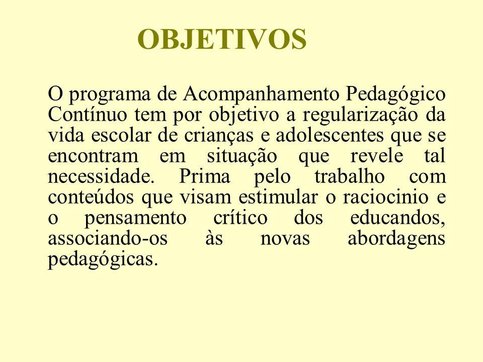 OBJETIVOS O programa de Acompanhamento Pedagógico Contínuo tem por objetivo a regularização da vida escolar de crianças e adolescentes que se encontram em situação que revele tal necessidade.