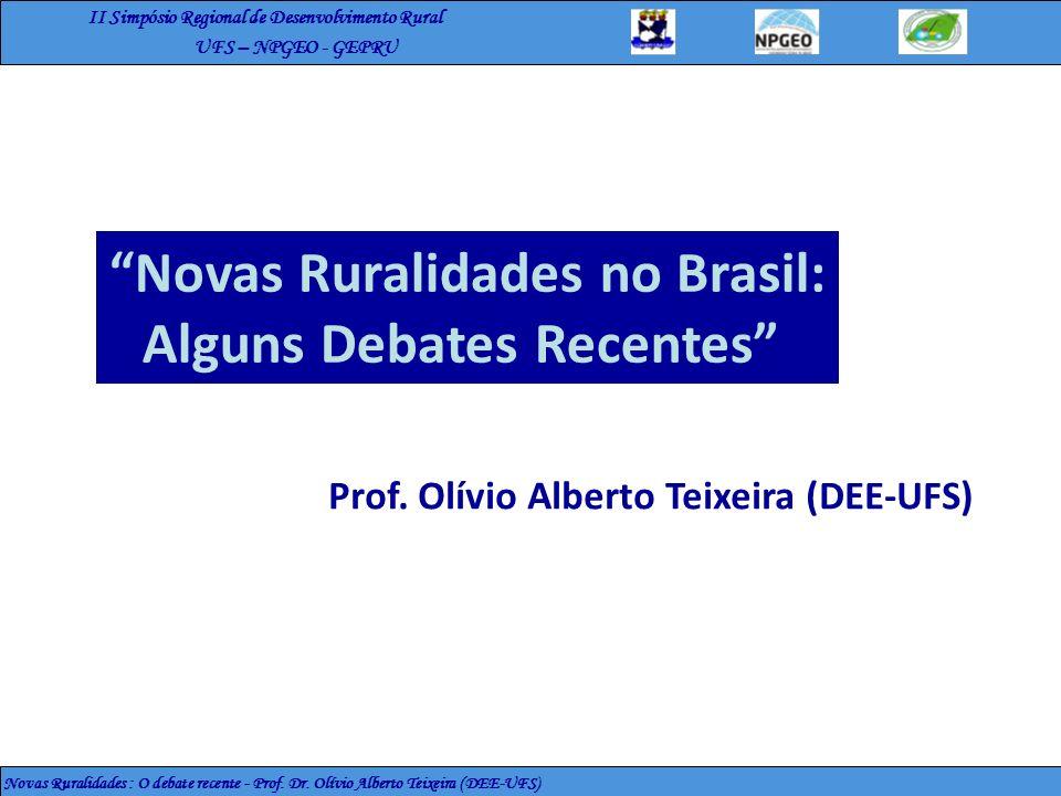 II Simpósio Regional de Desenvolvimento Rural UFS – NPGEO - GEPRU Novas Ruralidades : O debate recente - Prof. Dr. Olívio Alberto Teixeira (DEE-UFS) P