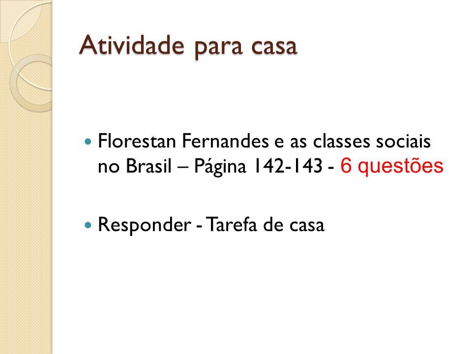 Atividade para casa Florestan Fernandes e as classes sociais no Brasil – Página 142-143 - 6 questões Responder - Tarefa de casa