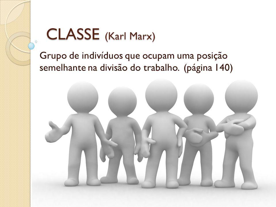 CLASSE (Karl Marx) Grupo de indivíduos que ocupam uma posição semelhante na divisão do trabalho. (página 140)