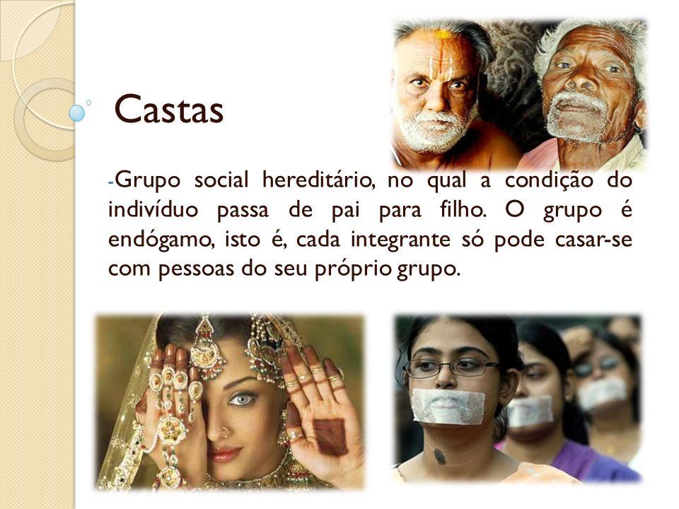Castas - Grupo social hereditário, no qual a condição do indivíduo passa de pai para filho. O grupo é endógamo, isto é, cada integrante só pode casar-