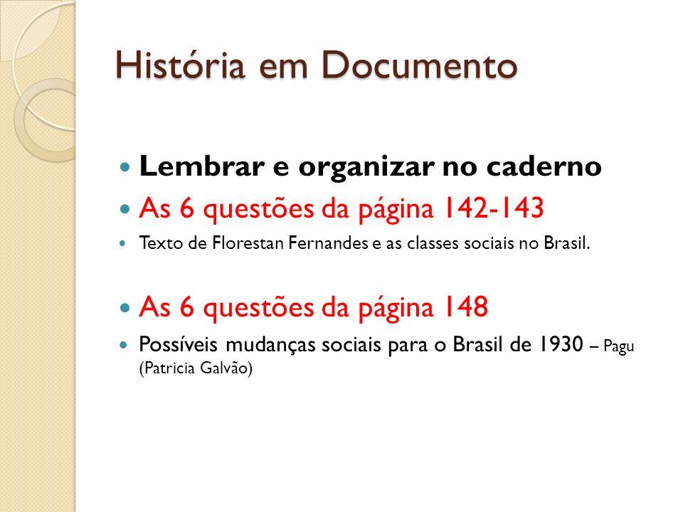 História em Documento Lembrar e organizar no caderno As 6 questões da página 142-143 Texto de Florestan Fernandes e as classes sociais no Brasil. As 6