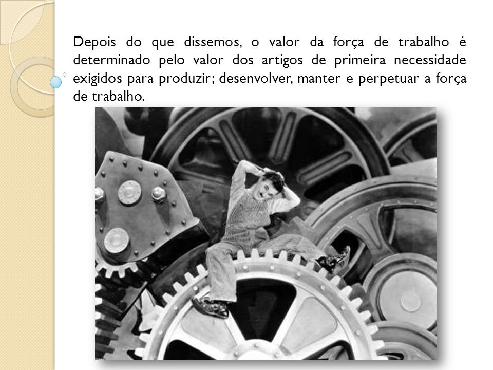 Depois do que dissemos, o valor da força de trabalho é determinado pelo valor dos artigos de primeira necessidade exigidos para produzir; desenvolver,