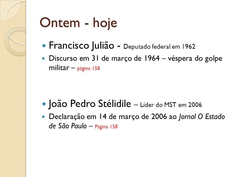 Ontem - hoje Francisco Julião - Deputado federal em 1962 Discurso em 31 de março de 1964 – véspera do golpe militar – página 158 João Pedro Stélidile