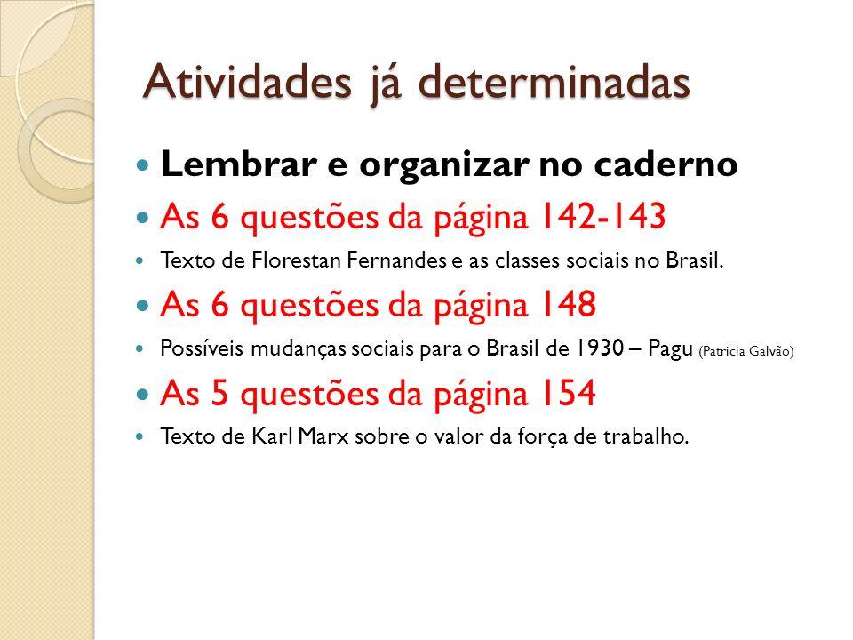 Atividades já determinadas Lembrar e organizar no caderno As 6 questões da página 142-143 Texto de Florestan Fernandes e as classes sociais no Brasil.