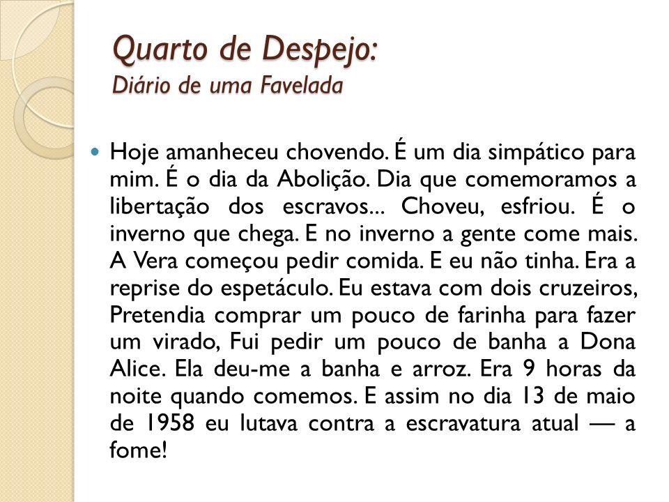 Quarto de Despejo: Diário de uma Favelada Hoje amanheceu chovendo. É um dia simpático para mim. É o dia da Abolição. Dia que comemoramos a libertação